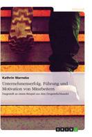 Kathrin Warneke: Unternehmenserfolg. Führung und Motivation von Mitarbeitern
