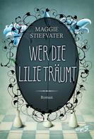 Maggie Stiefvater: Wer die Lilie träumt ★★★★