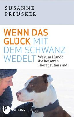 Wenn das Glück mit dem Schwanz wedelt - Warum Hunde die besseren Therapeuten sind