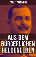 Carl Sternheim: Aus dem bürgerlichen Heldenleben