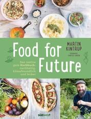 Food for Future - Das restlos gute Kochbuch: Nachhaltig, klimafreundlich und lecker - Mehr als 100 Rezepte und zahlreiche Tipps für einen umweltfreundlichen Alltag - für Einsteiger und Fortgeschrittene