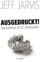 Ausgedruckt! - Journalismus im 21. Jahrhundert