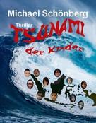 Michael Schönberg: Tsunami der Kinder