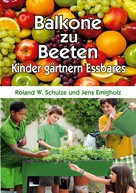 Roland W. Schulze: Balkone zu Beeten