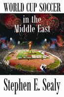 Stephen E. Sealy: World Cup Soccer in the Middle East