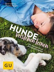 Hunde verstehen lernen - Der Mensch-Hund-Beziehungsratgeber