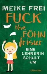 Fuck the Föhnfrisur - Eine Lehrerin schult um