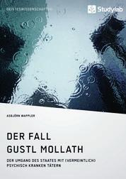 Der Fall Gustl Mollath. Der Umgang des Staates mit (vermeintlich) psychisch kranken Tätern