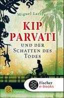 Miguel Larrea: Kip Parvati und der Schatten des Todes