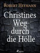 Robert Heymann: Christines Weg durch die Hölle