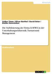 Die Stabilisierung der Firma LOEWE in der Unterhaltungselektronik. Turnaround Management