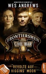 Frontiersmen: Civil War 1 - Revolte auf Higgins' Moon