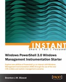 Brenton J.W. Blawat: Instant Windows Powershell 3.0 Windows Management Instrumentation Starter