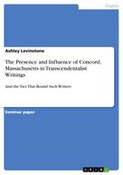 Ashley Levinstone: The Presence and Influence of Concord, Massachusetts in Transcendentalist Writings