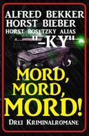Alfred Bekker: Mord, Mord, Mord! Drei Kriminalromane