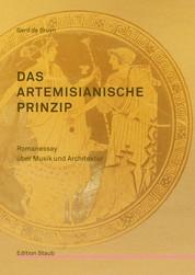 Das artemisianische Prinzip - Romanessay über Musik und Architektur