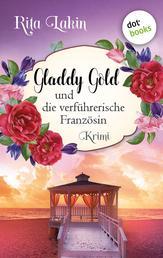 Gladdy Gold und die verführerische Französin: Band 6 - Kriminalroman