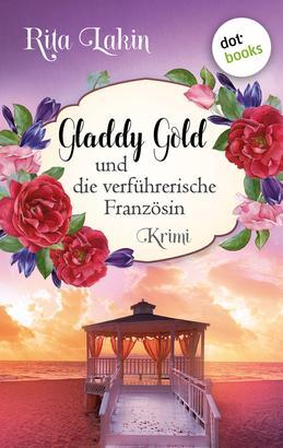 Gladdy Gold und die verführerische Französin: Band 6
