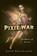 John Brushaber: The Pixie War