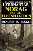 Hendrik M. Bekker: Norag und die Elbenmagierin: Die Ewige Schlacht von Lyrrhantar #2