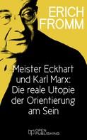 Erich Fromm: Meister Eckhart und Karl Marx: Die reale Utopie der Orientierung am Sein