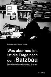 Was aber neu ist, ist die Frage nach dem Satzbau - Die Gedichte Gottfried Benns