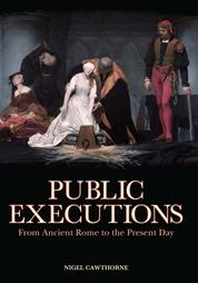 Public Executions: From Ancient Rome to the Present Day - From Ancient Rome to the Present Day