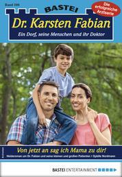 Dr. Karsten Fabian 206 - Arztroman - Von jetzt an sag ich Mama zu dir!