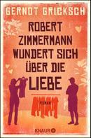 Gernot Gricksch: Robert Zimmermann wundert sich über die Liebe ★★★★