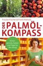 Der Palmöl-Kompass - Hintergründe, Fakten und Tipps für den Alltag