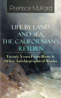 Prentice Mulford: Prentice Mulford: Life by Land and Sea, The Californian's Return - Twenty Years From Home