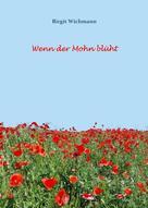 Birgit Wichmann: Wenn der Mohn blüht