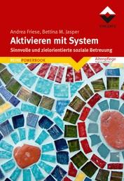 Aktivieren mit System - Sinnvolle und zielorientierte soziale Betreuung