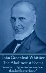 """The Abolitionist Poems - """"Peace hath higher tests of manhood than battle ever knew."""""""
