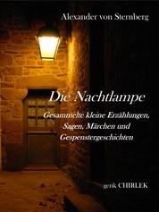 Die Nachtlampe - Gesammelte kleine Erzählungen, Sagen, Märchen und Gespenstergeschichten