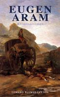 Edward Bulwer Lytton: Eugen Aram: Kriminalroman