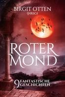 Birgit Otten (Hrsg.): Roter Mond - 9 fantastische Geschichten