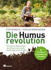 Die Humusrevolution - Wie wir den Boden heilen, das Klima retten und die Ernährungswende schaffen