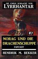 Hendrik M. Bekker: Norag und die Drachenschuppe Die Ewige Schlacht von Lyrrhantar #6