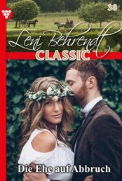 Leni Behrendt Classic 38 – Liebesroman - Die Ehe auf Abbruch