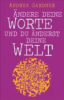 Andrea Gardner: Ändere deine Worte und du änderst deine Welt ★★★★