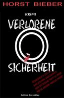 Horst Bieber: Verlorene Sicherheit: Kriminalroman