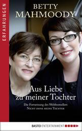 """Aus Liebe zu meiner Tochter - Die Fortsetzung des Weltbestsellers """"Nicht ohne meine Tochter"""