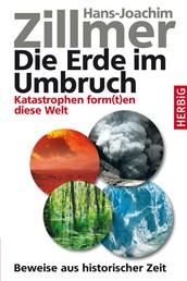 Die Erde im Umbruch - Katastrophen form(t)en diese Welt. Beweise aus historischer Zeit