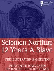 12 Years A Slave - True story of an African-American who was kidnapped in New York and sold into slavery - with bonus material: Uncle Tom's Cabin, by Harriet Beecher Stowe