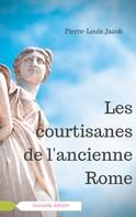 Jacob Pierre-Louis: Les courtisanes de l'ancienne Rome