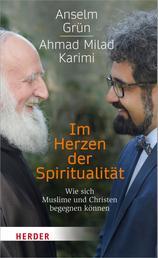 Im Herzen der Spiritualität - Wie sich Muslime und Christen begegnen können