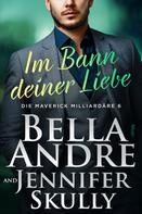 Bella Andre: Im Bann deiner Liebe (Die Maverick Milliardäre 6) ★★★★