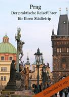 Angeline Bauer: Prag - Der praktische Reiseführer für Ihren Städtetrip ★★★★