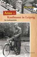 Sigrid Lichtenberger: Arno - Ein Kaufmann aus Leipzig ★★